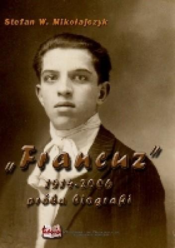 """Okładka książki """"Francuz"""" album mojego Ojca"""