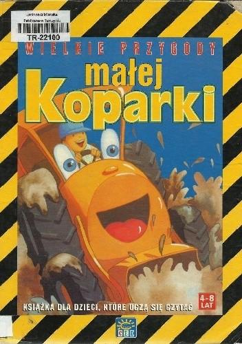 Okładka książki Wielkie przygody małej Koparki