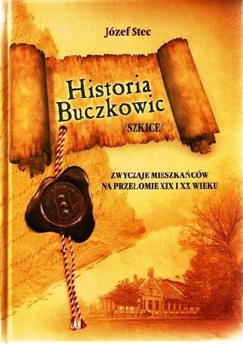 Okładka książki Historia Buczkowic. Szkice. Zwyczaje mieszkańców na przełomie XIX i XX wieku
