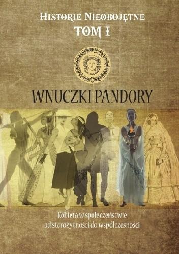 Okładka książki Wnuczki Pandory. Kobieta w społeczeństwie od starożytności do współczesności