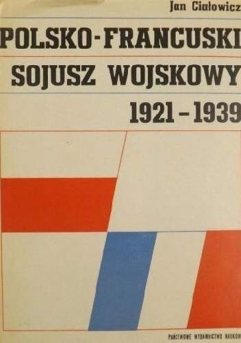 Okładka książki Polsko-francuski sojusz wojskowy 1921-1939