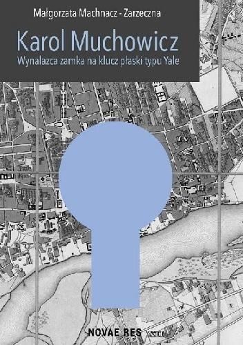 Okładka książki Karol Muchowicz. Wynalazca zamka na płaski klucz typu Yale