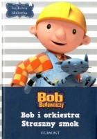 Bob i orkiestra. Straszny smok