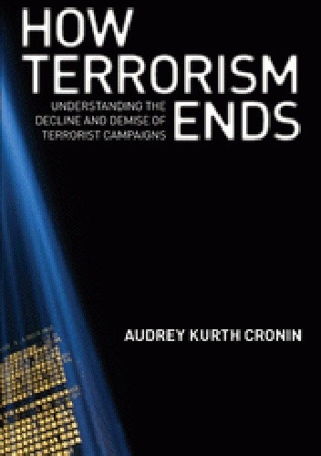 Okładka książki How Terrorism Ends: Understanding the Decline and Demise of Terrorist Campaigns