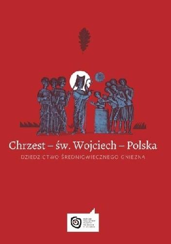 Okładka książki Chrzest – św. Wojciech – Polska. Dziedzictwo średniowiecznego Gniezna