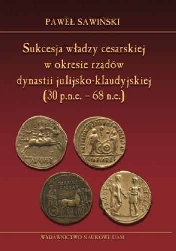 Okładka książki Sukcesja władzy cesarskiej w okresie rządów dynastii julijsko-klaudyjskiej (lata 30 p.n.e. – 68 n.e.)
