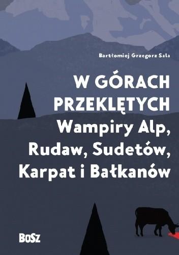 Okładka książki W górach przeklętych. Wampiry Alp, Rudaw, Sudetów, Karpat i Bałkanów
