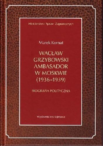 Okładka książki Wacław Grzybowski ambasador w Moskwie (1936-1939)