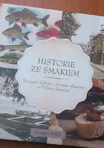 Okładka książki Historie ze smakiem. Szczypta faktów z dziejów rybactwa w Dolinie Baryczy