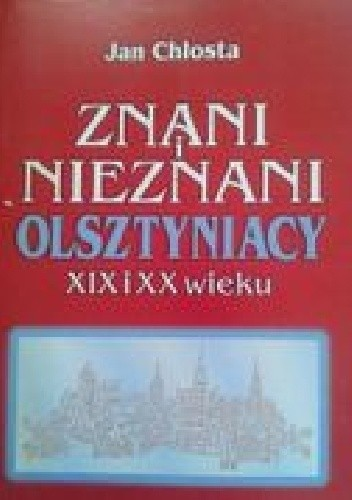 Okładka książki Znani i nieznani Olsztyniacy XIX i XX wieku