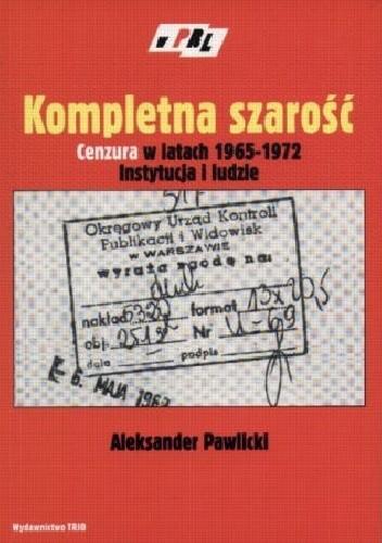 Okładka książki Kompletna szarość. Cenzura w latach 1965–1972. Instytucja i ludzie