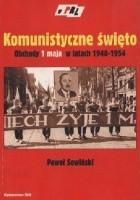 Komunistyczne święto: Obchody 1 maja w latach 1948-1954