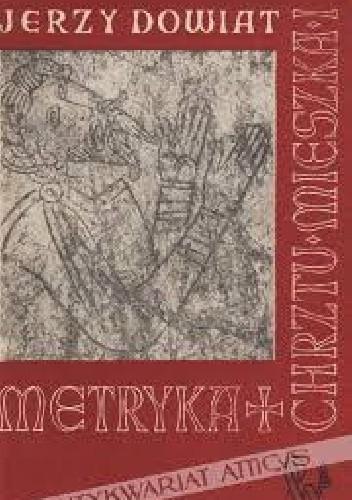 Okładka książki Metryka chrztu Mieszka I i jej geneza