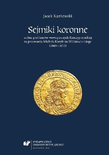 Okładka książki Sejmiki koronne wobec problemów wewnętrznych Rzeczypospolitej za panowania Michała Korybuta Wiśniowieckiego (1669–1673)