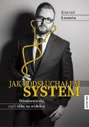 Okładka książki Jak podsłuchałem system. Ośmiorniczki, czyli elita na widelcu.
