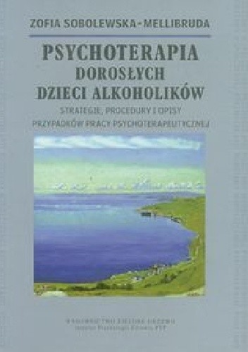 Okładka książki Psychoterapia dorosłych dzieci alkoholików. Strategie, procedury i opisy przypadków pracy psychoterapeutycznej.