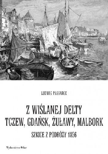 Okładka książki Z wiślanej delty. Tczew, Gdańsk, Żuławy, Malbork. Szkice z podróży 1856