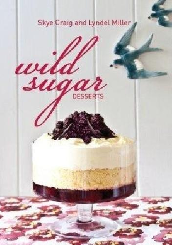 Okładka książki Wild Sugar Desserts