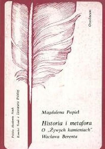 """Okładka książki Historia i metafora. O """"Żywych kamieniach"""" Wacława Berenta"""
