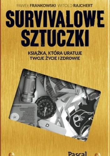 Okładka książki Sztuczki survivalowe. Książka, która uratuje twoje zdrowie a nawet życie