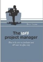 The Lazy Project Manager: How to be twice as productive and still leave the office early