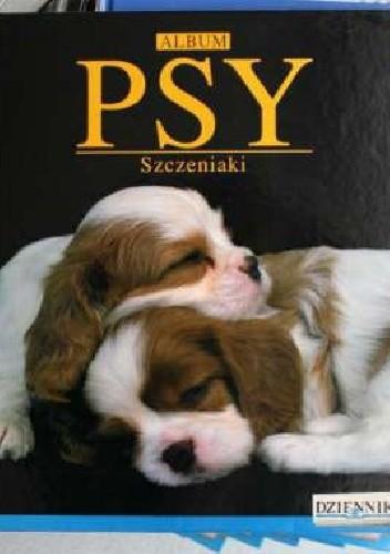 Okładka książki Psy. Szczeniaki. Album