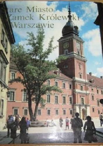 Okładka książki Stare miasto i Zamek Królewski w Warszawie