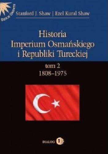 Okładka książki Historia Imperium Osmańskiego i Republiki Tureckiej. Tom II: 1808-1975