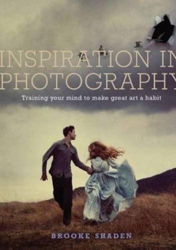 Okładka książki Inspiration in Photography: Training your mind to make great art a habit