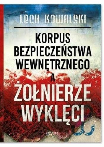 Okładka książki Korpus Bezpieczeństwa Wewnętrznego a Żołnierze Wyklęci