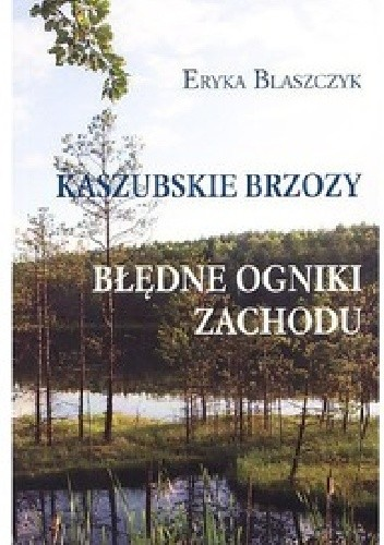 Okładka książki Kaszubskie brzozy. Błędne ogniki Zachodu