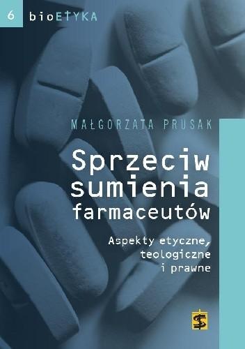 Okładka książki Sprzeciw sumienia farmaceutów. Aspekty etyczne, teologiczne i prawne