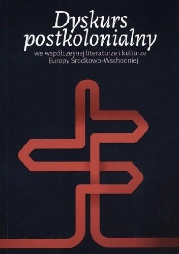 Okładka książki Dyskurs postkolonialny we współczesnej literaturze i kulturze Europy Środkowo-Wschodniej: Polska, Ukraina, Węgry, Słowacja