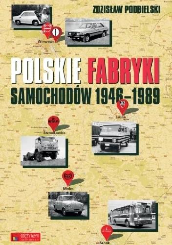Okładka książki Polskie fabryki samochodów 1946-1989