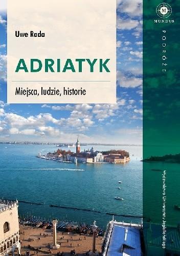 Okładka książki Adriatyk. Miejsca, ludzie, historie