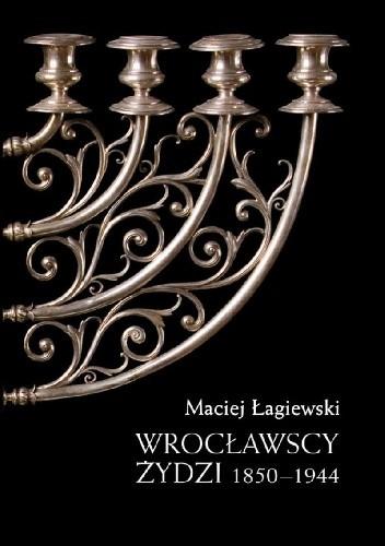 Okładka książki Wrocławscy Żydzi: 1850-1944
