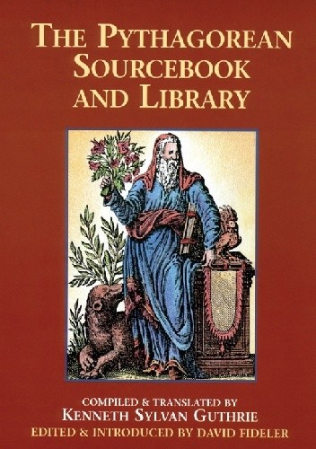 Okładka książki The Pythagorean Sourcebook and Library: An Anthology of Ancient Writings Which Relate to Pythagoras and Pythagorean Philosophy