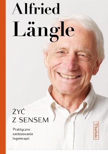 Okładka książki Żyć z sensem. Praktyczne zastosowanie logoterapii