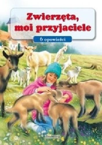 Okładka książki Zwierzęta, moi przyjaciele - 6 opowieści