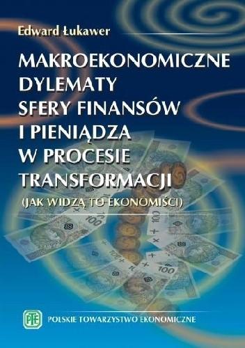 Okładka książki Makroekonomiczne dylematy sfery finansów i pieniądza w procesie transformacji