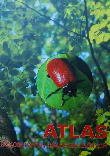Okładka książki Atlas szkodliwych owadów leśnych
