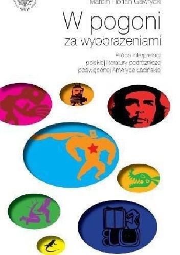 Okładka książki W pogoni za wyobrażeniami. Próba interpretacji polskiej literatury podróżniczej poświęconej Ameryce Łacińskiej.