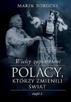 Wielcy zapomniani. Polacy, którzy zmienili świat 2