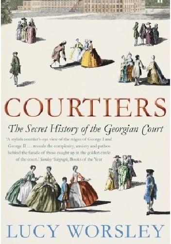 Okładka książki Courtiers: The Secret History of the Georgian Court