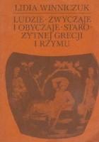 Ludzie, zwyczaje, obyczaje starożytnej Grecji i Rzymu. Cz. 2