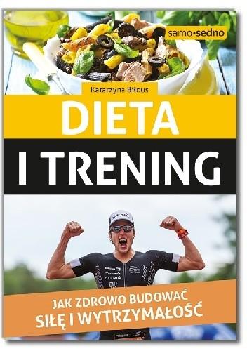 Okładka książki Dieta i trening. Jak zdrowo budować siłę i wytrzymałość