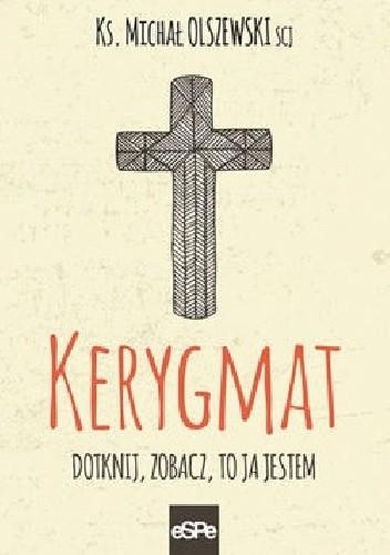 Okładka książki Kerygmat. Dotknij, zobacz, to Ja jestem