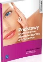 Podstawy anatomiczno-dermatologiczne w kosmetyce. Podręcznik do nauki zawodu Technik usług kosmetycznych