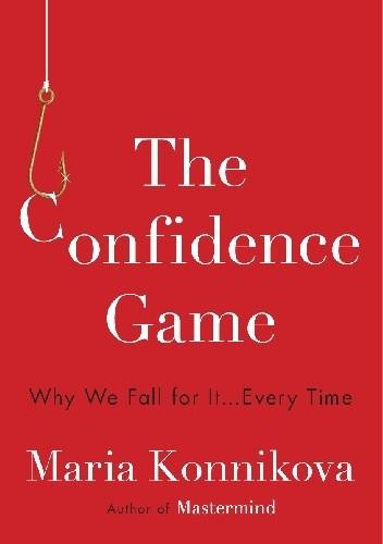 Okładka książki The Confidence Game: Why We Fall for It . . . Every Time