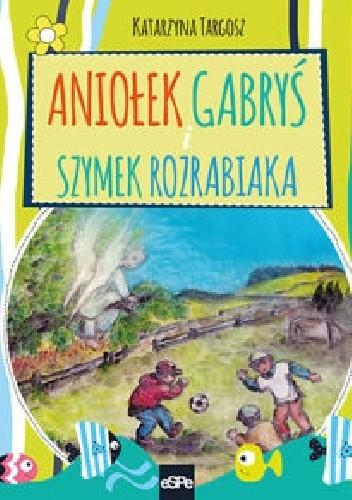 Okładka książki Aniołek Gabryś i Szymek rozrabiaka
